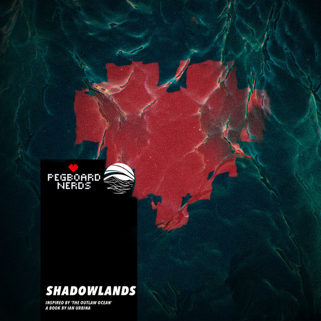 Download Pegboard Nerds - Shadowlands (Inspired by 'The Outlaw Ocean' a book by Ian Urbina) mp3