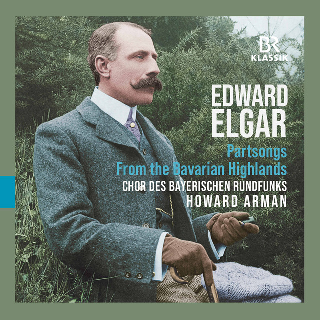 Elgar: From the Bavarian Highlands, Op. 27 & Partsongs