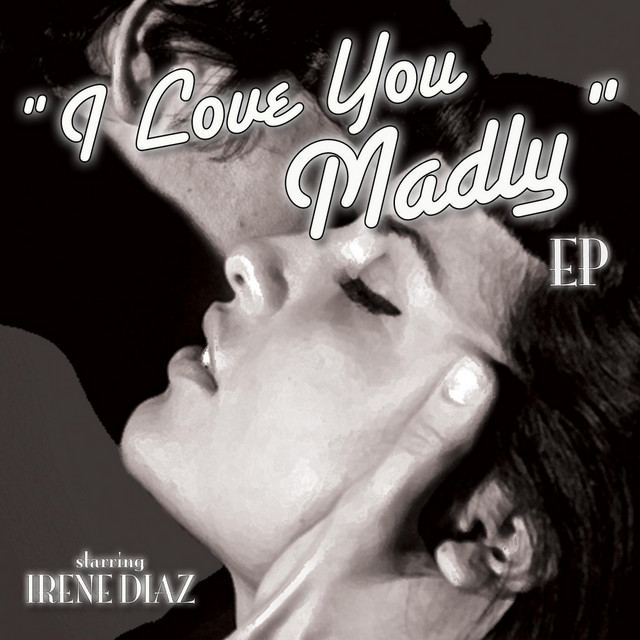 Artwork for I Love You Madly by Irene Diaz