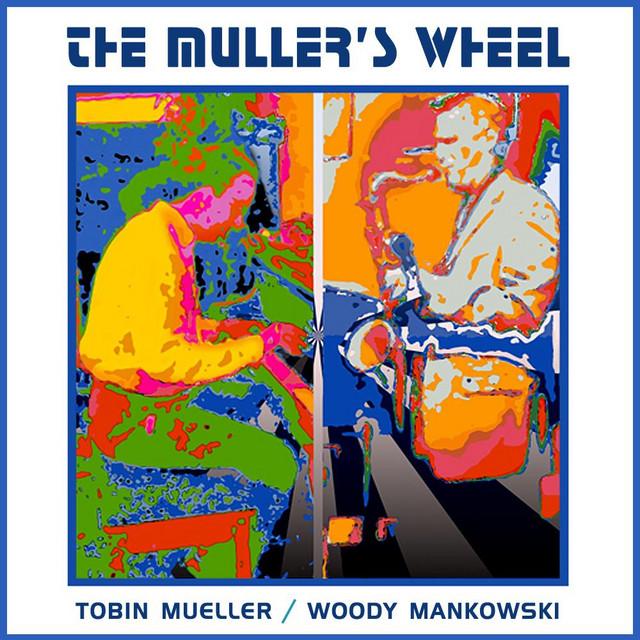 The Muller's Wheel: Tobin Mueller & Woody Mankowski