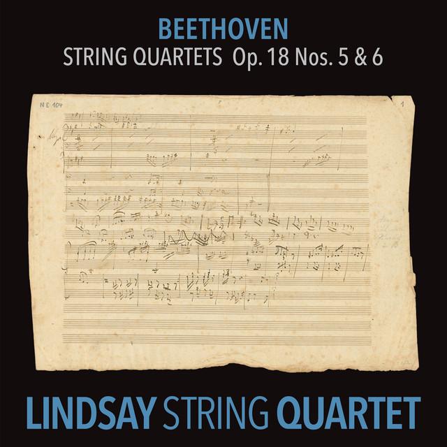 Beethoven: String Quartet in A Major, Op. 18 No. 5; String Quartet in B-Flat Major, Op. 18 No. 6 (Lindsay String Quartet: The Complete Beethoven String Quartets Vol. 3)
