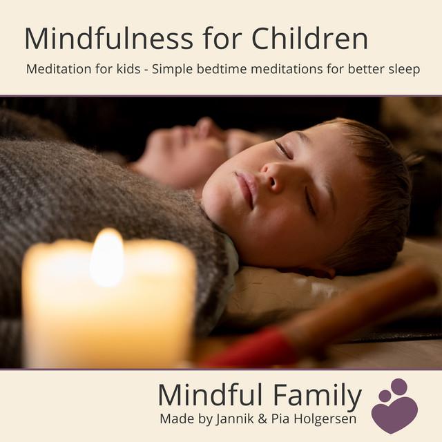 Mindfulness for Children - Meditation for Kids - Simple Bedtime Meditations for Better Sleep