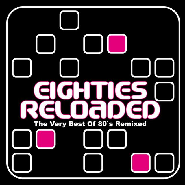 Eighties Reloaded (The Very Best of 80s Remixed)