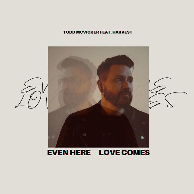 Todd McVicker, Harvest - Even Here Love Comes