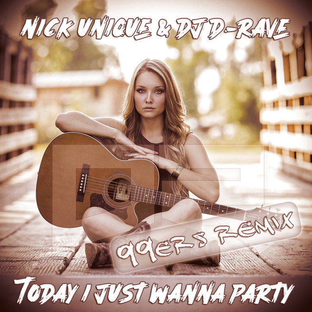 Today I Just Wanna Party - 99ers Remix