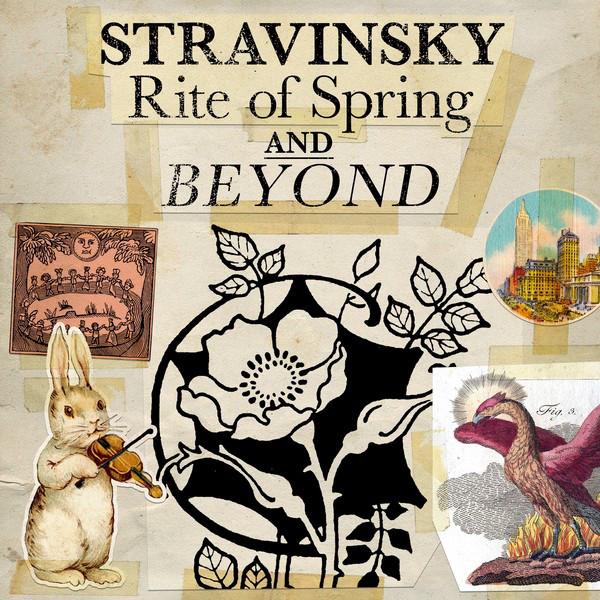 Stravinsky - Rite of Spring and Beyond