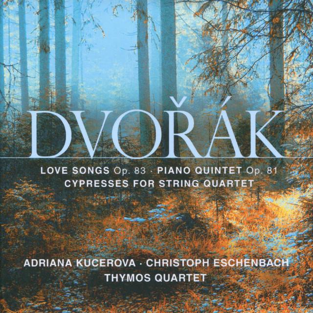 Dvořák: Love Songs, Op. 83 - Piano Quintet, Op. 81 - Cypresses for String Quartet