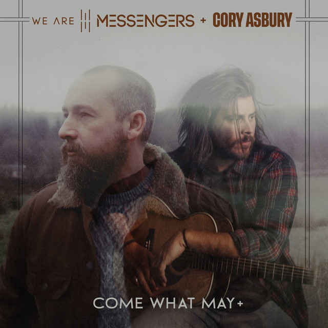 We Are Messengers, Cory Asbury - Come What May +