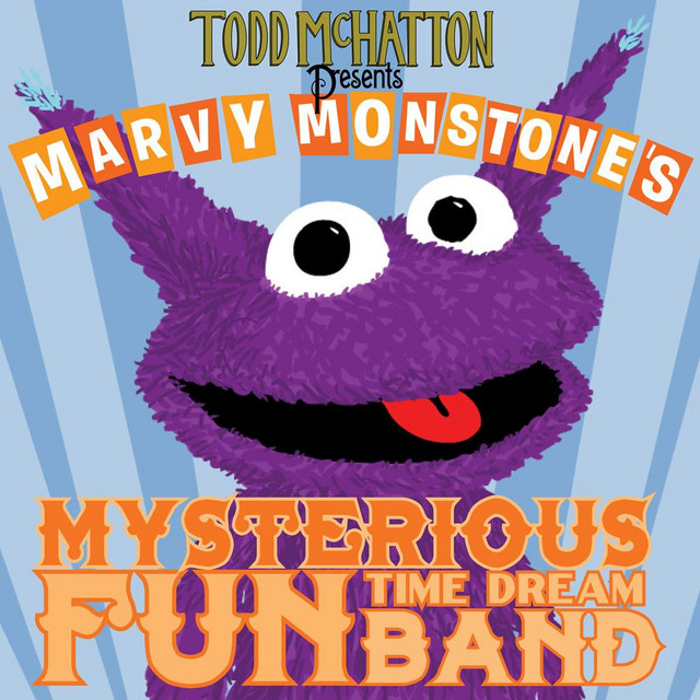 Todd McHatton Presents Marvy Monstone's Mysterious Fun Time Dream Band by Todd McHatton
