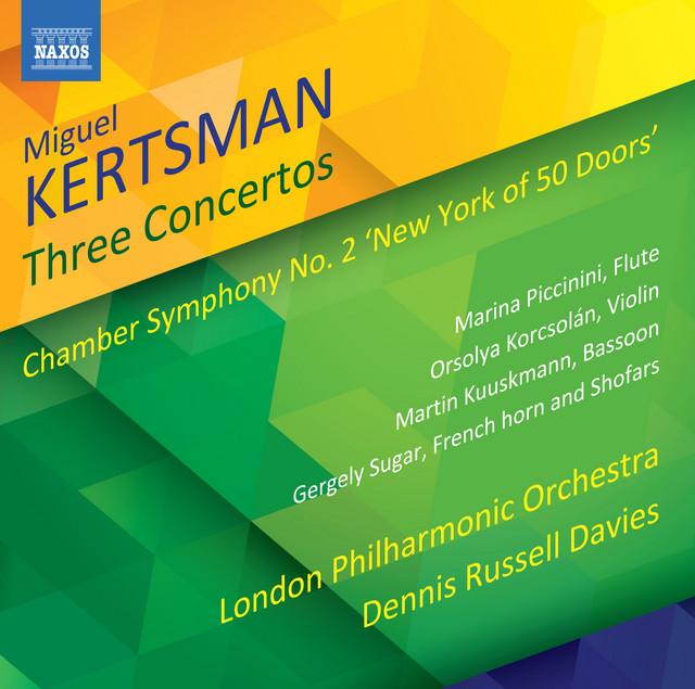"""Miguel Kertsman: 3 Concertos & Chamber Symphony No. 2 """"New York of 50 Doors"""""""