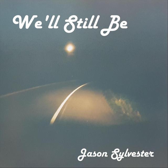 We'll Still Be