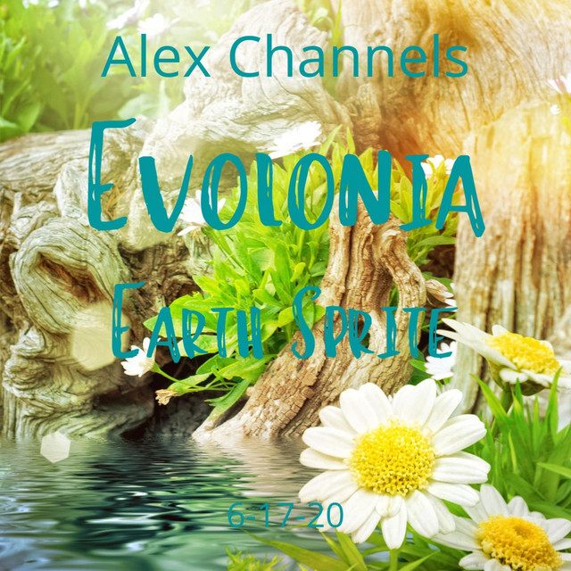 Alex Channels Earth Sprite Evolonia on the Natural World, Green Energy, All Life Forms, Nature
