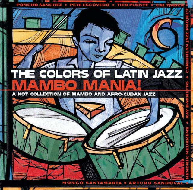 The Colors Of Latin Jazz: Mambo Mania