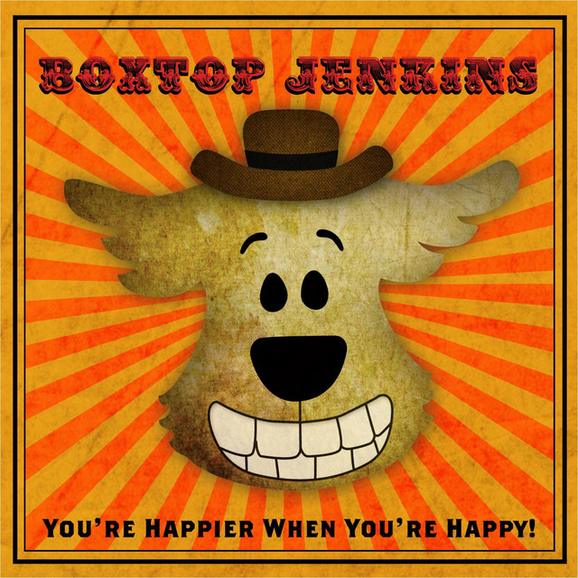 You're Happier When You're Happy by Boxtop Jenkins