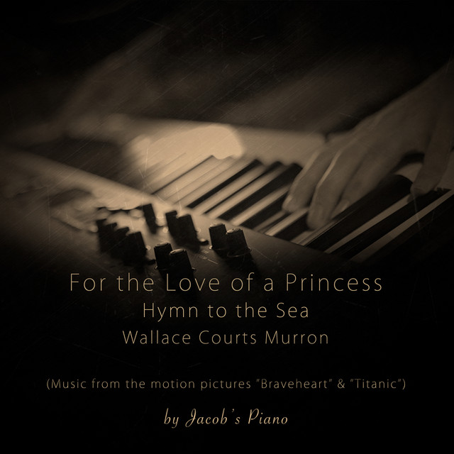 """For the Love of a Princess / Hymn to the Sea / Wallace Courts Murron (Music from the Original Motion Pictures """"Braveheart"""" and """"Titanic"""")"""