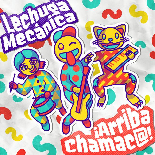 Arriba Chamaco by Lechuga Mecánica