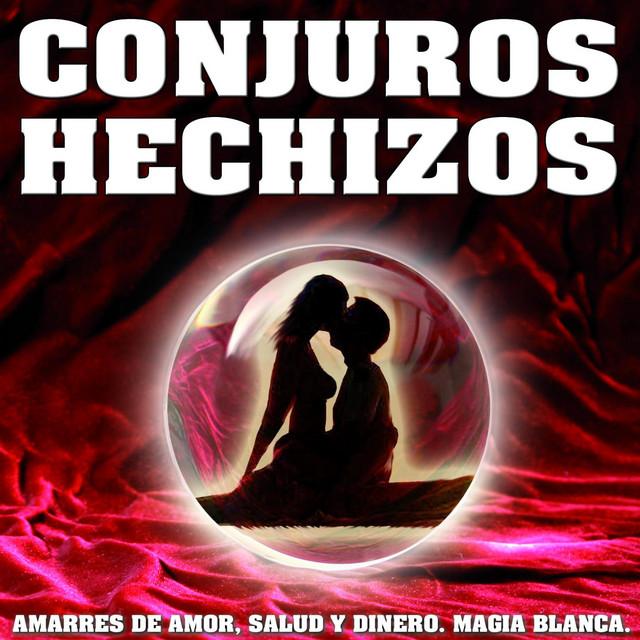 Conjuros Y Hechizos Amarres De Amor Salud Y Dinero Magia Blanca Album By Gabinete Astrológico Vida Y Relax Spotify