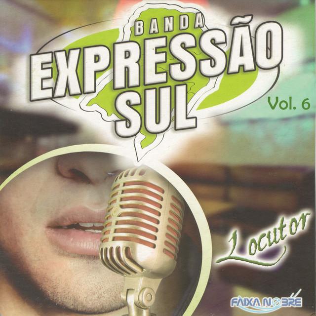 Resultado de imagem para BANDA EXPRESSÃO SUL - VOL. 06 - LOCUTOR