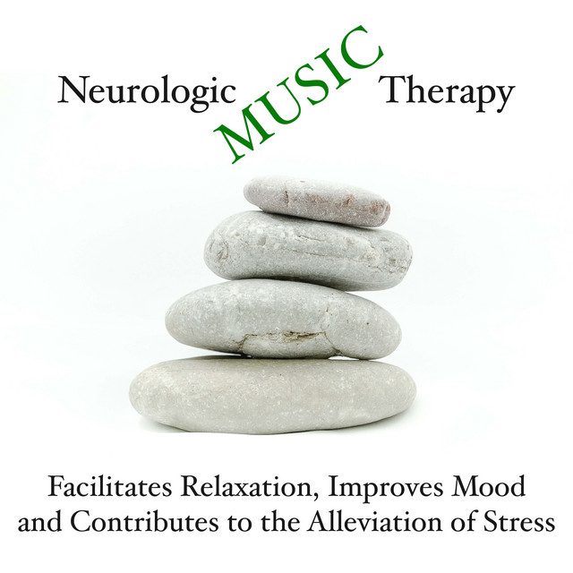 Neurologic Music Therapy - Facilitate Relaxation, Improve Mood, and Contribute to the Alleviation of Stress