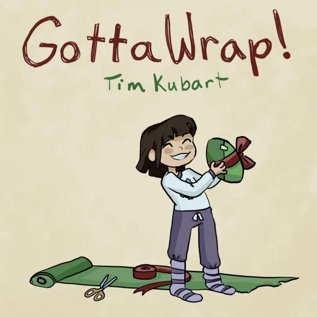Gotta Wrap! by Tim Kubart