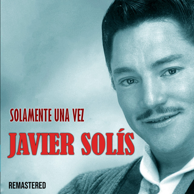 Album cover for Solamente una vez (Remastered) by Javier Solís