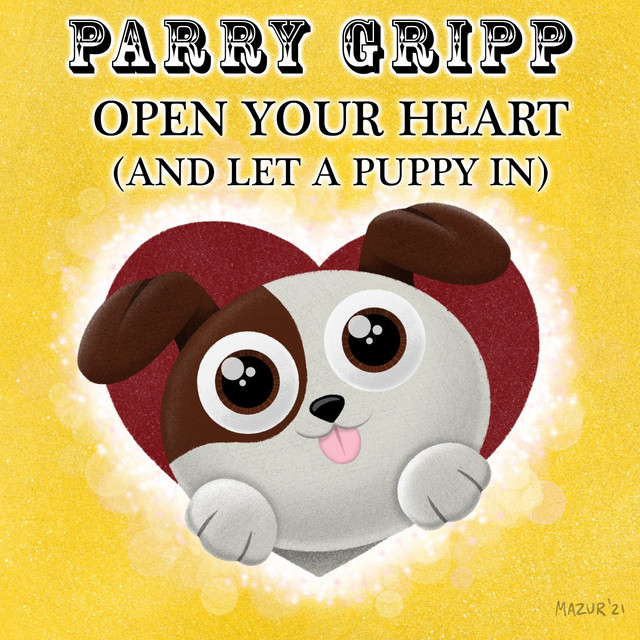 Open Your Heart (And Let a Puppy In) by Parry Gripp