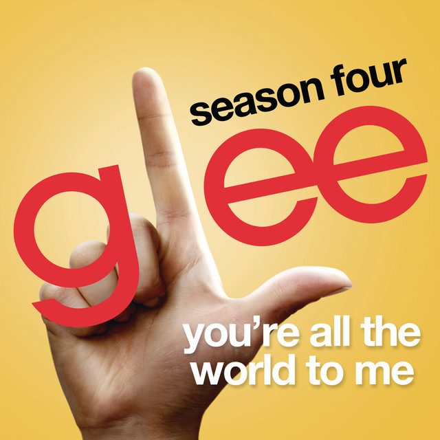 You're All The World To Me (Glee Cast Version)