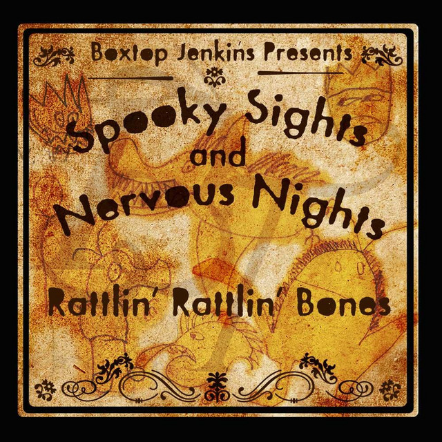 Spooky Sights and Nervous Nights: Rattlin' Rattlin' Bones by Boxtop Jenkins
