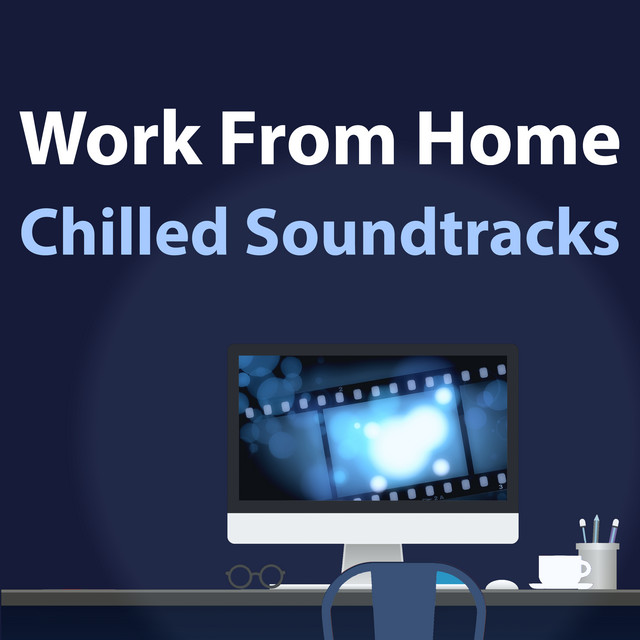 Work From Home - Chilled Soundtracks