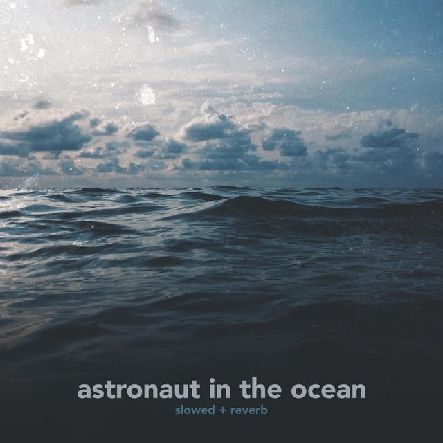 astronaut in the ocean (slowed + reverb)