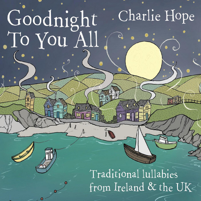 Goodnight to You All: Traditional Lullabies from Ireland & the UK by Charlie Hope