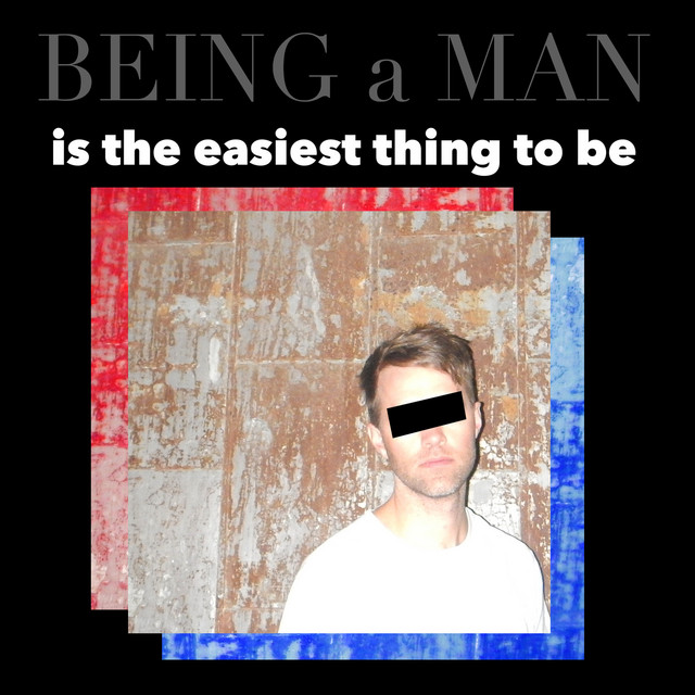 Being a Man Is the Easiest Thing to Be