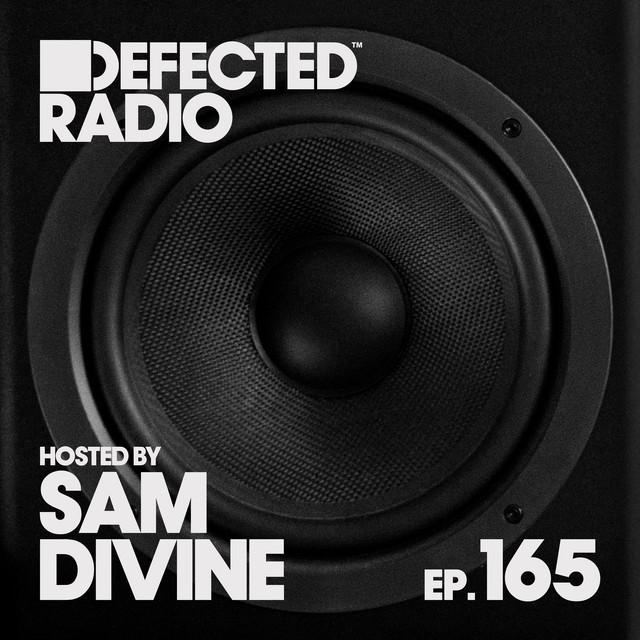 Defected Radio Episode 165 (hosted by Sam Divine) [DJ Mix]