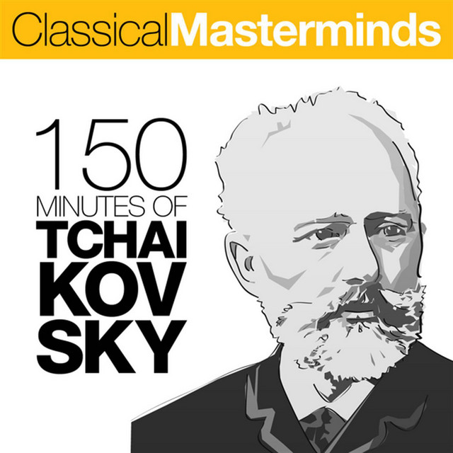 Album cover for Classical Masterminds - 150 Minutes of Tchaikovsky by Pyotr Ilyich Tchaikovsky, Various Artists