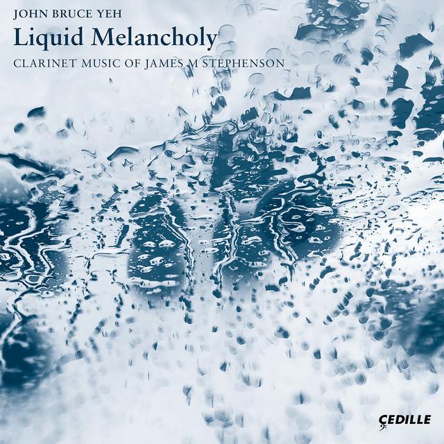 Liquid Melancholy: Clarinet Music of James M Stephenson