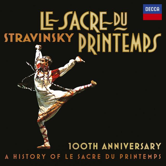 Stravinsky: Le Sacre Du Printemps 100th Anniversary - A History Of Le Sacre Du Printemps