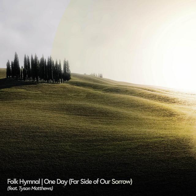 Folk Hymnal, Tyson Matthews - One Day (Far Side of Our Sorrow)