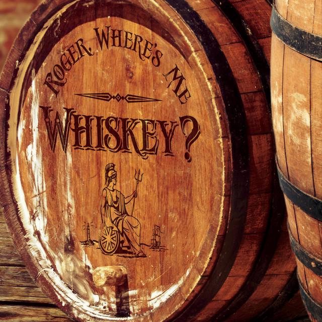 Roger, Where's Me Whiskey?