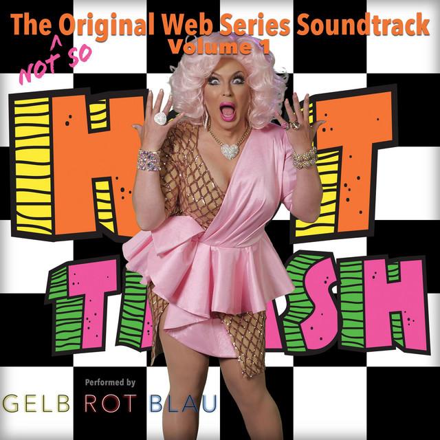 Hot Trash: The (Not So) Original Web Series Soundtrack, Volume 1