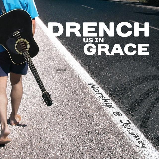 Drench Us in Grace