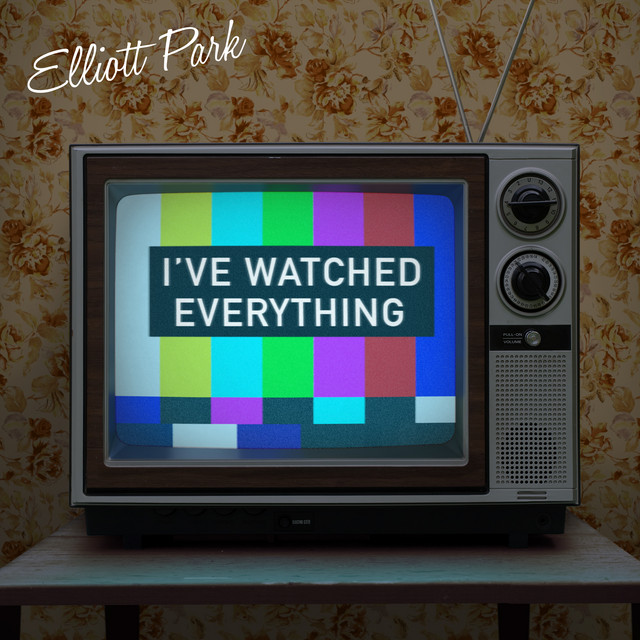 I've Watched Everything by Elliott Park