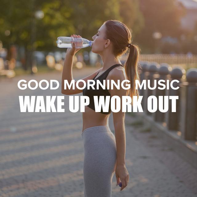 Good Morning Music: Wake Up Workout