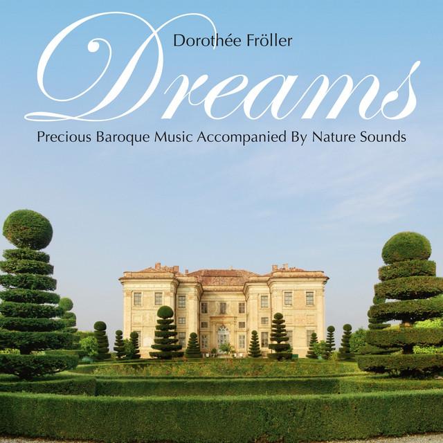 Dreams: Precious Baroque Music Accompanied by Nature Sounds