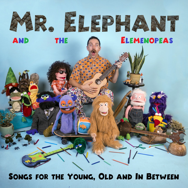 Songs for the Young, Old and In Between by Mr. Elephant and the Elemenopeas