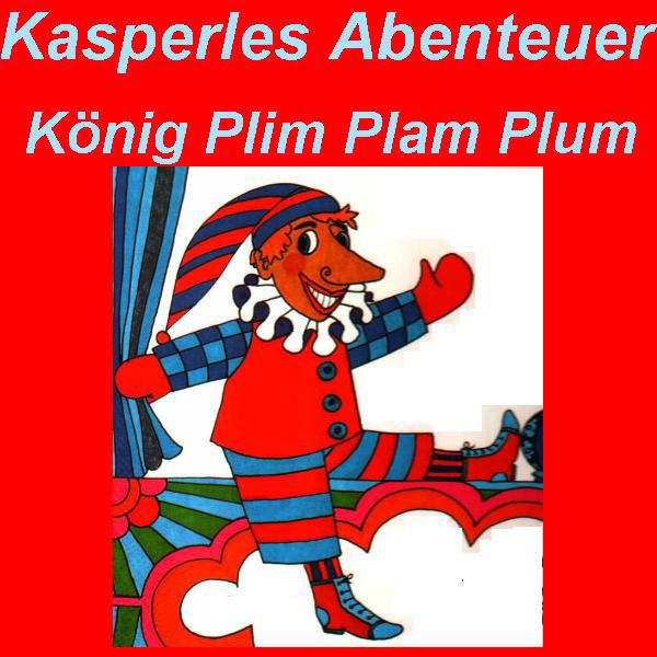 Kasperles Abenteuer: König Plim Plam Plum