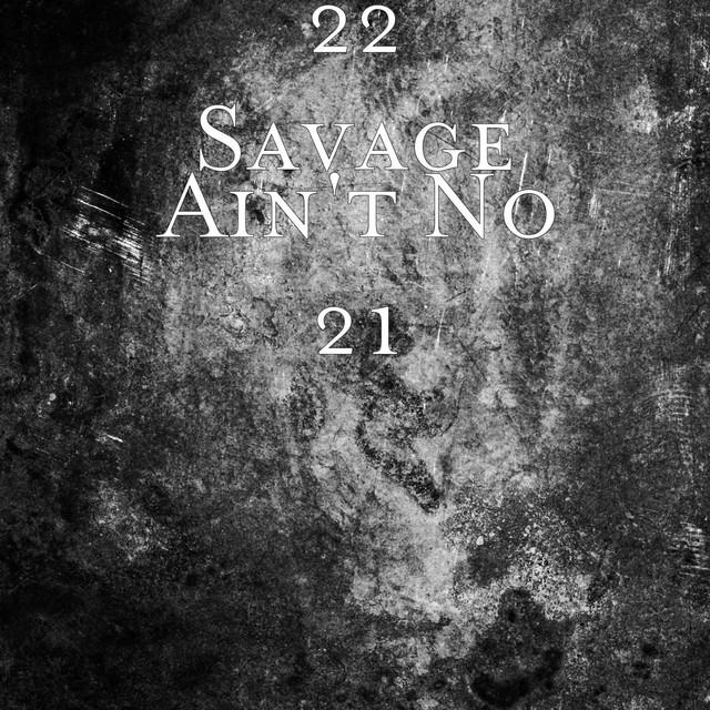 22 Savage Ain't No 21 acapella
