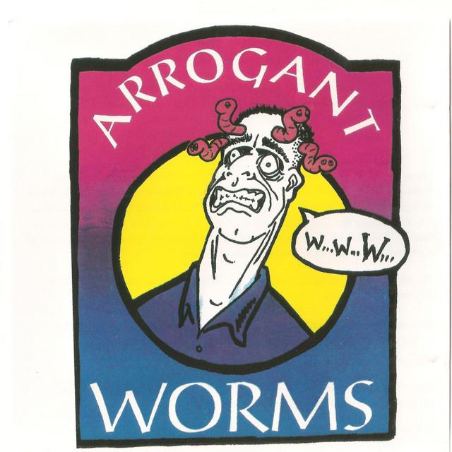 Arrogant Worms