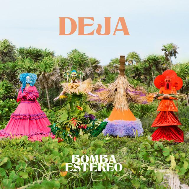Album cover for Deja by Bomba Estéreo