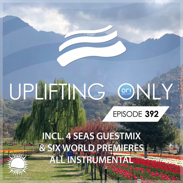 Uplifting Only Episode 392 (incl. 4 Seas Guestmix) [All Instrumental]