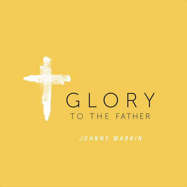 Johnny Markin - Glory to the Father (Single Version)